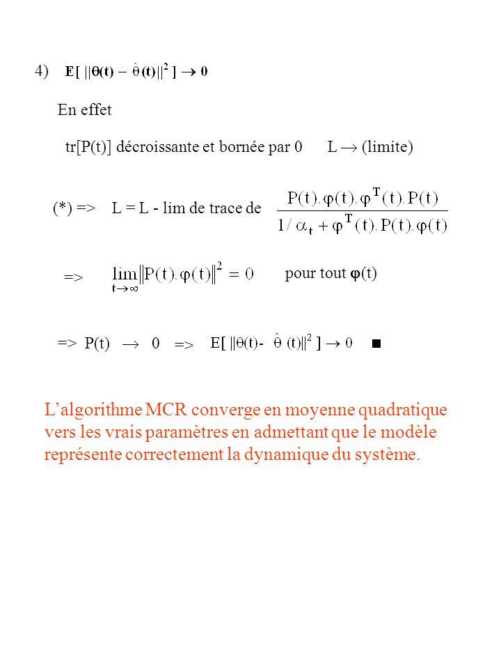 4) En effet. tr[P(t)] décroissante et bornée par 0 L  (limite) (*) => L = L - lim de trace de.